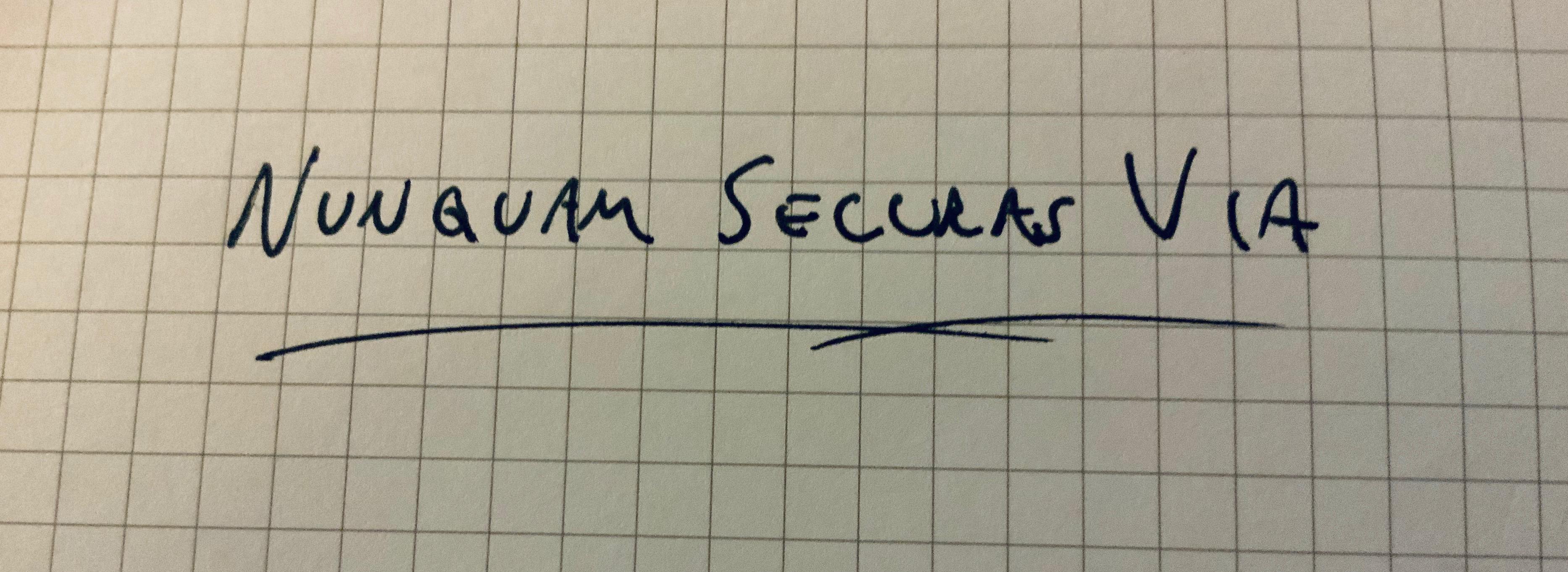 Nuquam Securas Via